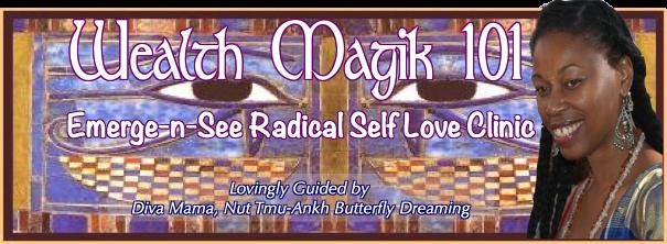 Wealth Magik 101 - Emerge-n-See Radical Self Love Clinic